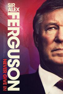 دانلود مستند Sir Alex Ferguson: Never Give In 2021 سر الکس فرگوسن